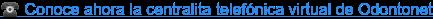 ️ Conoce ahora la centralita telefónica virtual de Odontonet